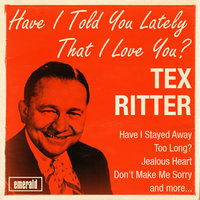 Have I Told You Lately That I Love You? — Tex Ritter