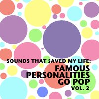 Sounds That Saved My Life: Famous Personalities Go Pop, Vol. 2 — сборник