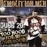 Dubb 20 - Too Hood for My Own Good — Dubb 20, Demolition Men