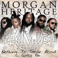 Nothing To Smile About b/w Gotta Be — Morgan Heritage