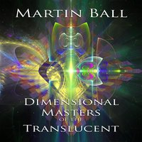 Dimensional Masters of the Translucent — Martin Ball