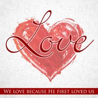 Love (We Love Because He First Loved Us) — сборник