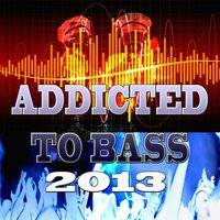 Addicted to Bass 2013 — сборник