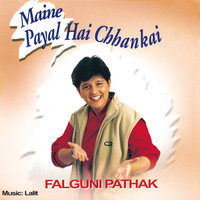 Maine Payal Hai Chhankai — Falguni Pathak