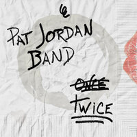 Twice — Pat Jordan Band