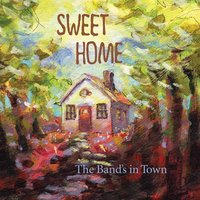 The Band's in Town — Sweet Home
