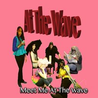 Meet Me at the Wave — At the Wave