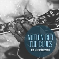 The Classic Blues Collection: Nothing but the Blues — сборник