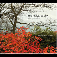 Red Leaf, Grey Sky (Piano Improvisations) — Catherine Marie Charlton
