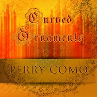 Curved Ornaments — Perry Como