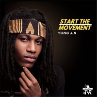 Start the Movement — Yung J.R