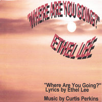 Where Are You Going? — Ethel Lee