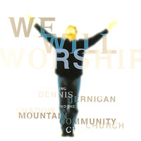 We Will Worship — Dennis Jernigan, The Shadow Mountain Community Church
