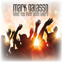 Have You Ever Been There — Mark Galasso