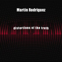Distortions of the Truth — Martin Rodriguez