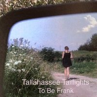 Tallahassee Taillights — To Be Frank