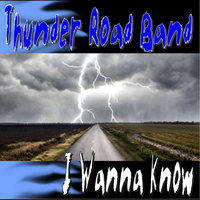 I Wanna Know — Thunder Road Band