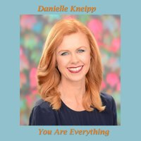You Are Everything — Danielle Kneipp