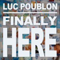 Finally Here — Luc Poublon