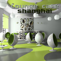 Lounge Cafe Shanghai — сборник
