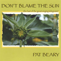 Don't Blame the Sun/ the last of the great singing telegrams — Pat Beary