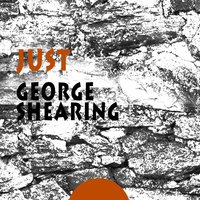 Just — George Shearing