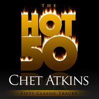 The Hot 50 - Chet Atkins (Fifty Classic Tracks) — Chet Atkins