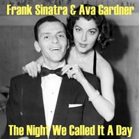 The Night We Call It a Day — Frank Sinatra, Ava Gardner