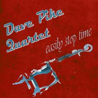 Easily Stop Time — Dave Pike Quartet