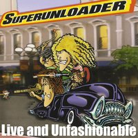 Live and Unfashionable — Superunloader