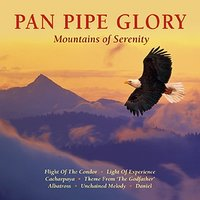 Pan Pipe Glory - Mountains Of Serenity — Mountains Of Serenity