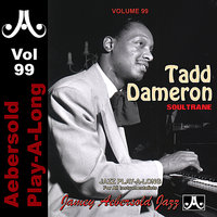 Tadd Dameron - Soultrane - Volume 99 — Jamey Aebersold Play-A-Long, Andy Laverne, Rufus Reid, John Riley