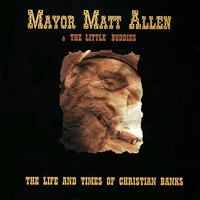 The Life and Times of Christian Banks — Mayor Matt Allen & The Little Buddies