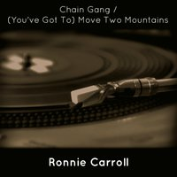 Chain Gang / (You've Got To) Move Two Mountains — Ronnie Carroll