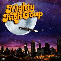 To The Moon — Mighty High Coup