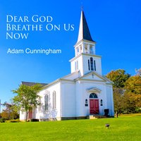 Dear God Breathe on Us Now — Adam Cunningham