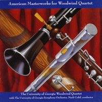 American Masterworks for Woodwind Quartet — The University of Georgia Woodwind Quartet with The University Symphony Orchestra, Mark Cedel, The University of Georgia Woodwind Quartet