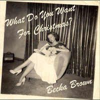 What Do You Want For Christmas — Becka Brown