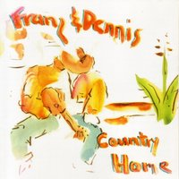 Country Home — Franz and Dennis