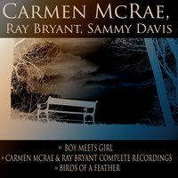 Boy Meets Girl / Carmen McRae & Ray Bryant Complete Recordings / Birds Of A Feather — Sammy Davis, Carmen Mcrae, Ray Bryant, Irving Berlin