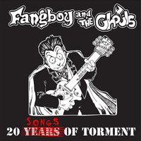 20 Songs of Torment — Fangboy and the Ghouls