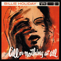 All Or Nothing At All — Billie Holiday