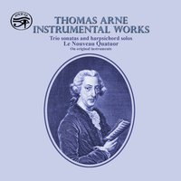 Thomas Arne: Instrumental Works on Original Instruments — Thomas Augustine Arne, Le Nouveau Quatuor