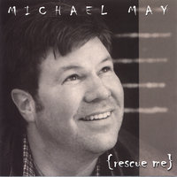 Rescue Me — Michael MAY