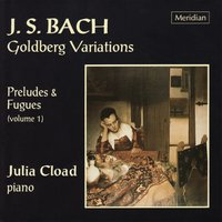 Bach: Goldberg Variations - Preludes & Fugues, Vol. 1 — Иоганн Себастьян Бах, Julia Cload