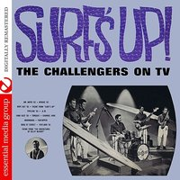 Surf's Up! - The Challengers On TV — The Challengers