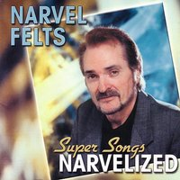 Super Songs Narvelized — Narvel Felts