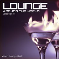 Lounge Around the World: Selection, Vol. 1 — Milano Lounge Beat