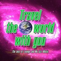 Travel the World With You the Best of Lounge and Nu Jazz Music — сборник