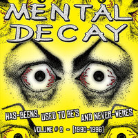 Has-Beens, Used To Be's and Never-Weres, Vol. 2 1990-1996 — Mental Decay